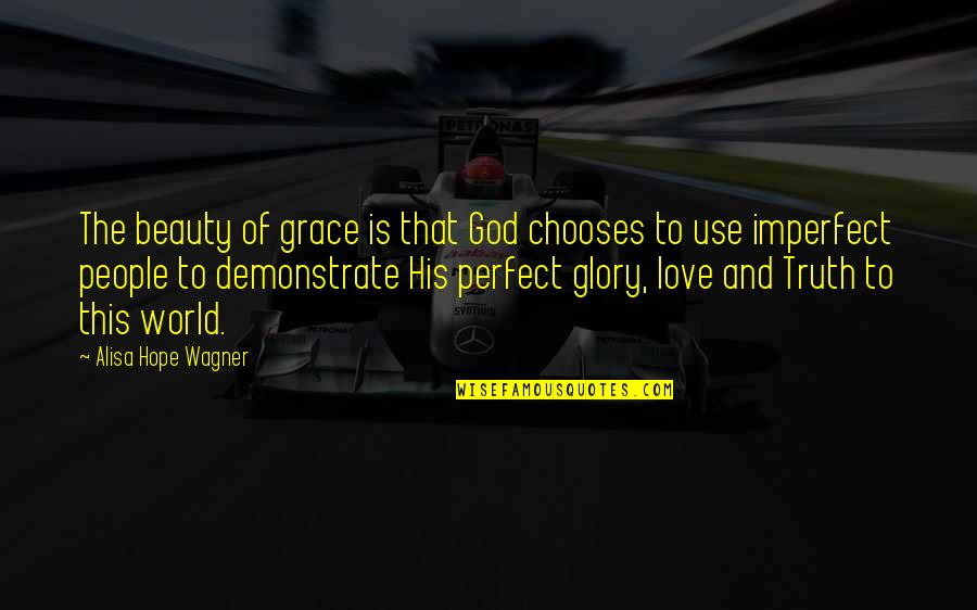 Beauty And Grace Quotes By Alisa Hope Wagner: The beauty of grace is that God chooses