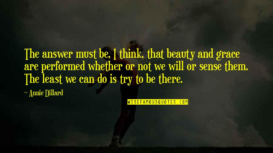 Beauty And Grace Quotes By Annie Dillard: The answer must be, I think, that beauty