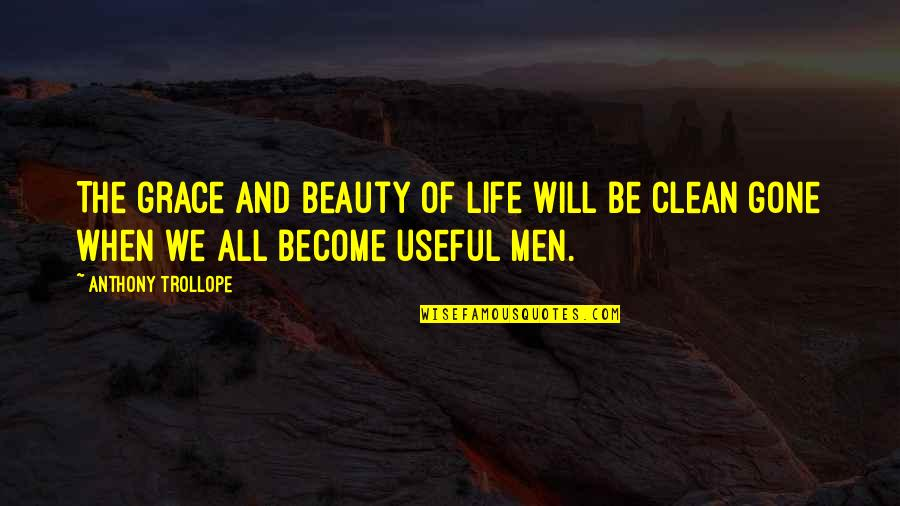 Beauty And Grace Quotes By Anthony Trollope: The grace and beauty of life will be