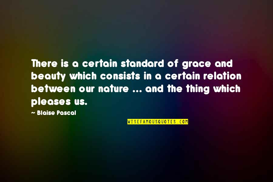 Beauty And Grace Quotes By Blaise Pascal: There is a certain standard of grace and
