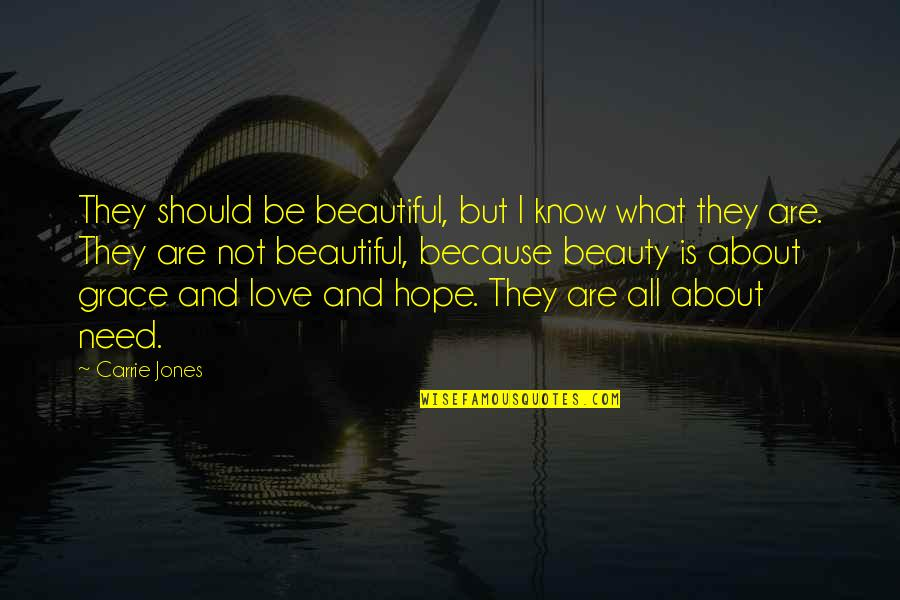 Beauty And Grace Quotes By Carrie Jones: They should be beautiful, but I know what