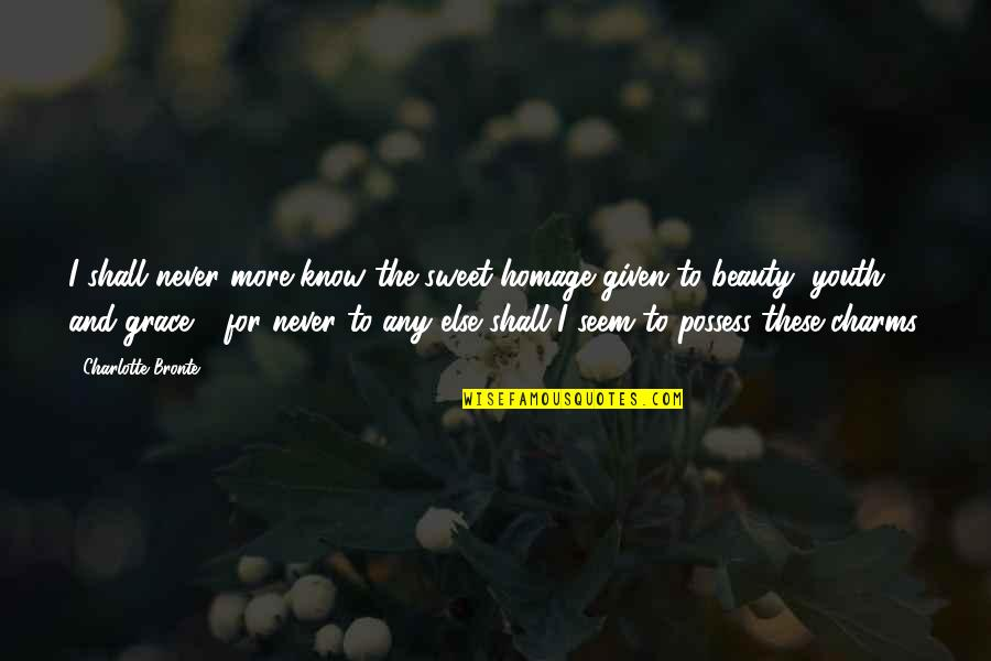Beauty And Grace Quotes By Charlotte Bronte: I shall never more know the sweet homage
