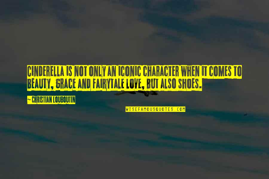 Beauty And Grace Quotes By Christian Louboutin: Cinderella is not only an iconic character when