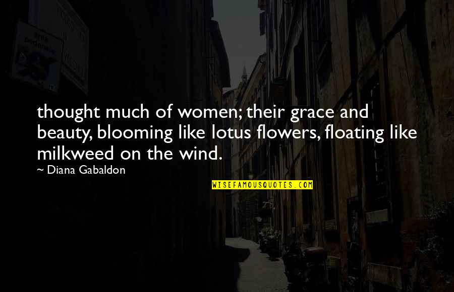 Beauty And Grace Quotes By Diana Gabaldon: thought much of women; their grace and beauty,