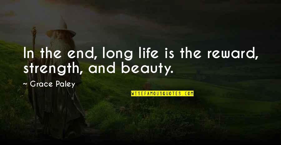 Beauty And Grace Quotes By Grace Paley: In the end, long life is the reward,