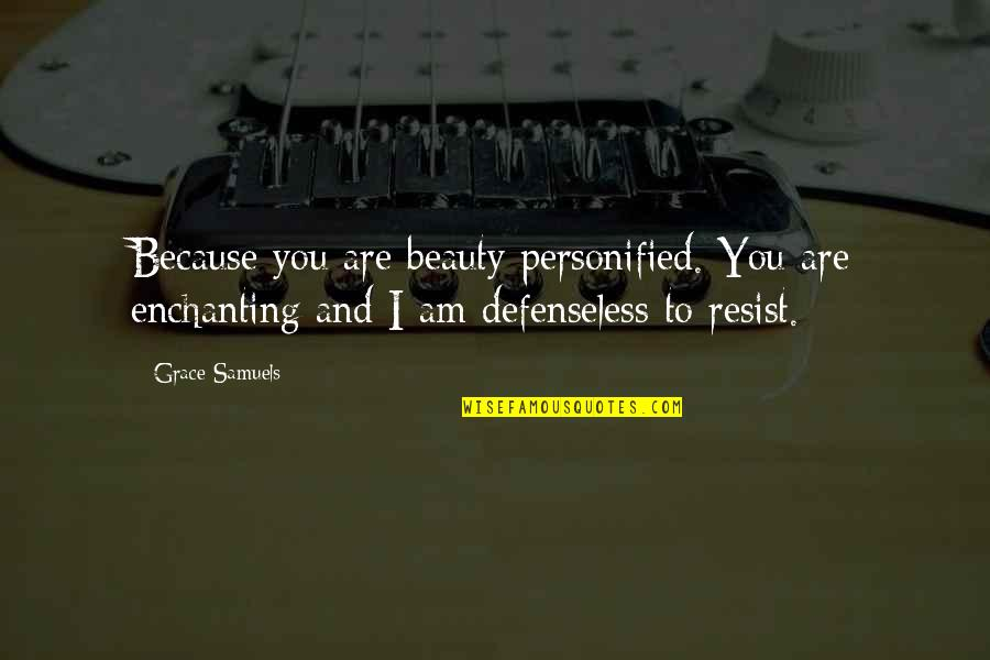 Beauty And Grace Quotes By Grace Samuels: Because you are beauty personified. You are enchanting