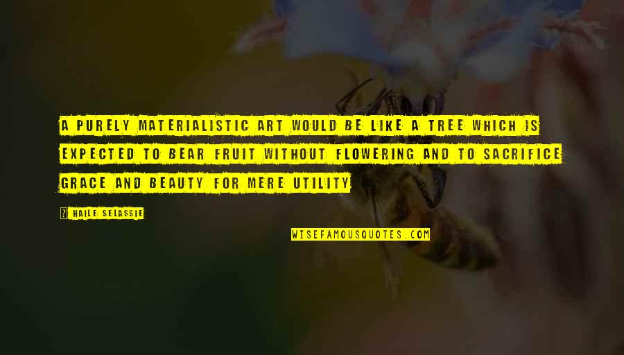 Beauty And Grace Quotes By Haile Selassie: A purely materialistic art would be like a