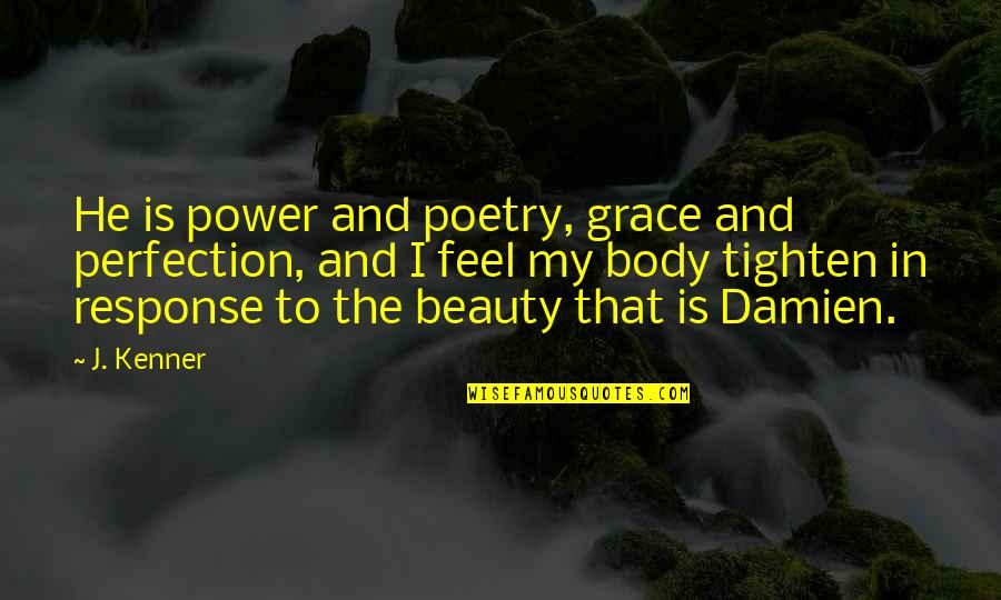 Beauty And Grace Quotes By J. Kenner: He is power and poetry, grace and perfection,