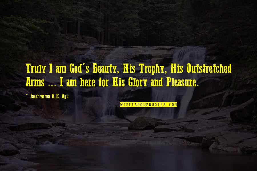 Beauty And Grace Quotes By Jaachynma N.E. Agu: Truly I am God's Beauty, His Trophy, His