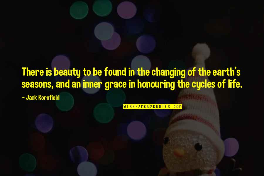Beauty And Grace Quotes By Jack Kornfield: There is beauty to be found in the