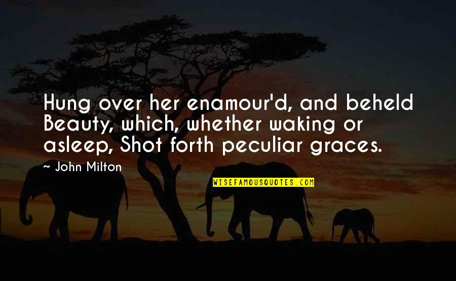Beauty And Grace Quotes By John Milton: Hung over her enamour'd, and beheld Beauty, which,