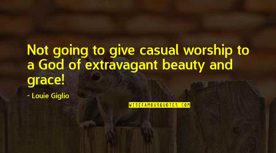 Beauty And Grace Quotes By Louie Giglio: Not going to give casual worship to a