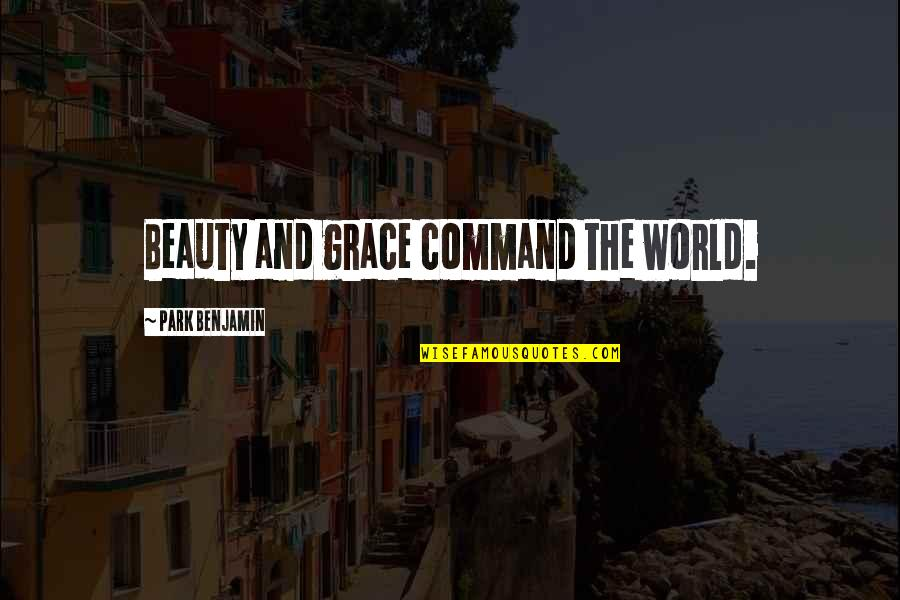 Beauty And Grace Quotes By Park Benjamin: Beauty and grace command the world.