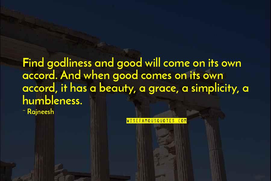Beauty And Grace Quotes By Rajneesh: Find godliness and good will come on its