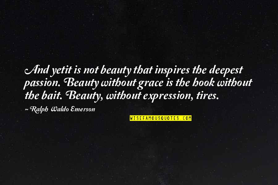 Beauty And Grace Quotes By Ralph Waldo Emerson: And yetit is not beauty that inspires the