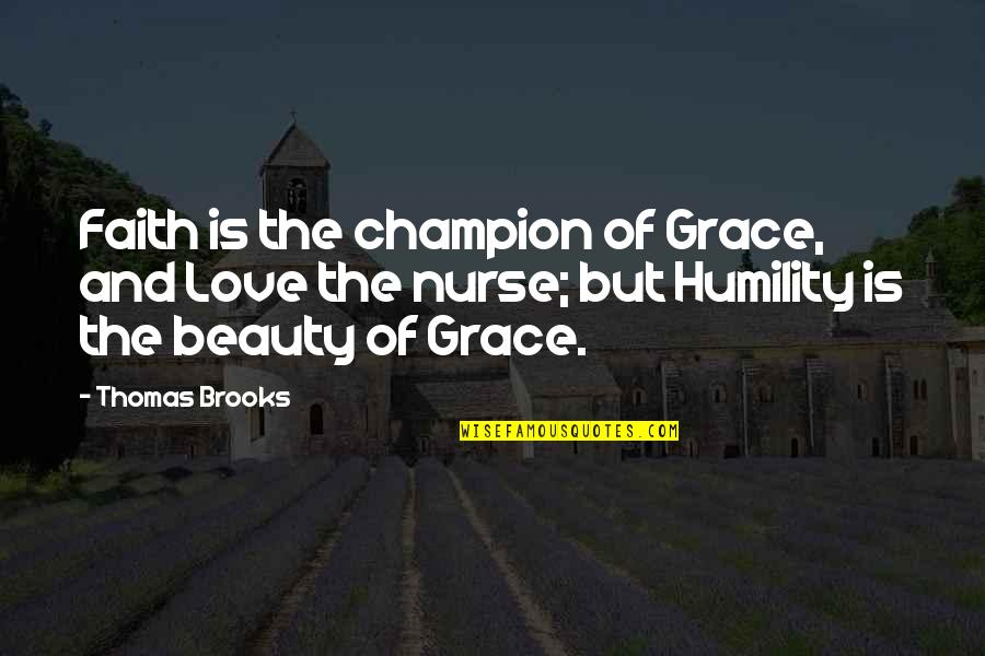 Beauty And Grace Quotes By Thomas Brooks: Faith is the champion of Grace, and Love