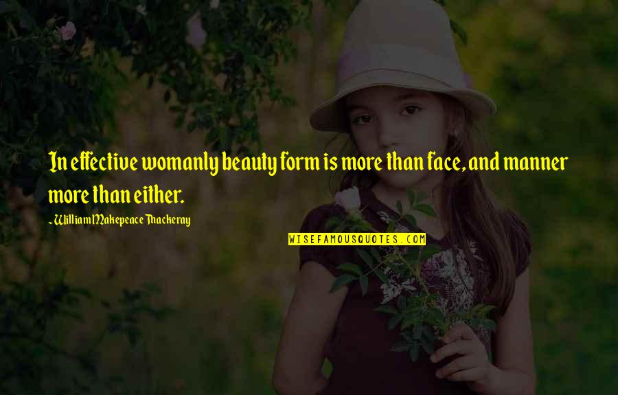 Beauty And Grace Quotes By William Makepeace Thackeray: In effective womanly beauty form is more than