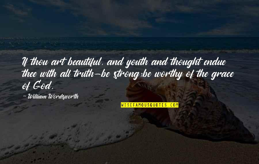 Beauty And Grace Quotes By William Wordsworth: If thou art beautiful, and youth and thought