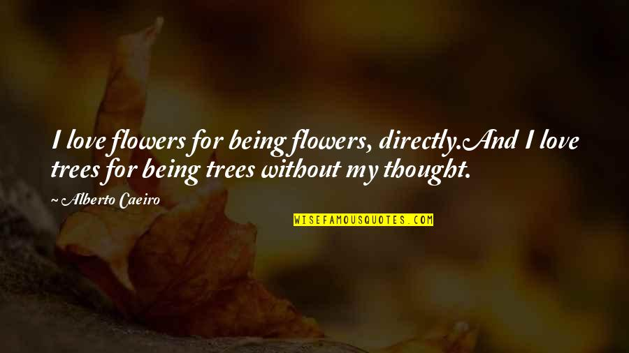 Beauty And Reality Quotes By Alberto Caeiro: I love flowers for being flowers, directly.And I