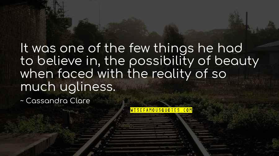 Beauty And Reality Quotes By Cassandra Clare: It was one of the few things he