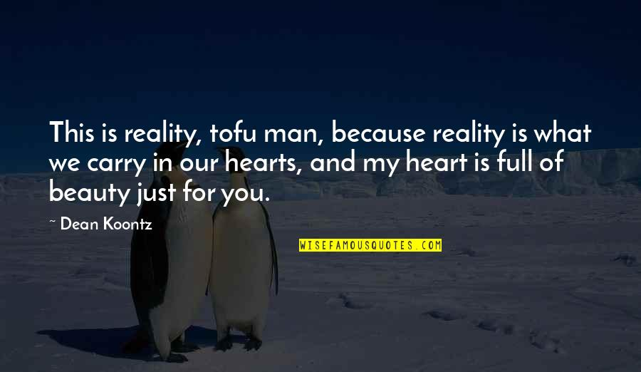 Beauty And Reality Quotes By Dean Koontz: This is reality, tofu man, because reality is