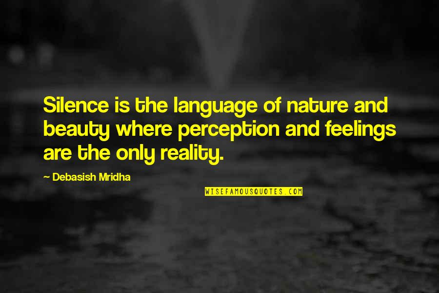 Beauty And Reality Quotes By Debasish Mridha: Silence is the language of nature and beauty