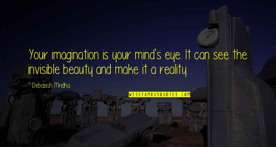 Beauty And Reality Quotes By Debasish Mridha: Your imagination is your mind's eye. It can