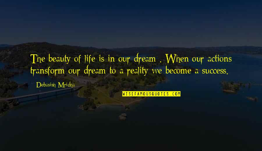 Beauty And Reality Quotes By Debasish Mridha: The beauty of life is in our dream