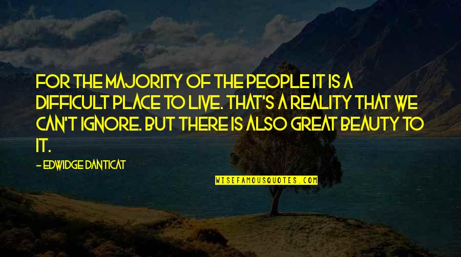 Beauty And Reality Quotes By Edwidge Danticat: For the majority of the people it is
