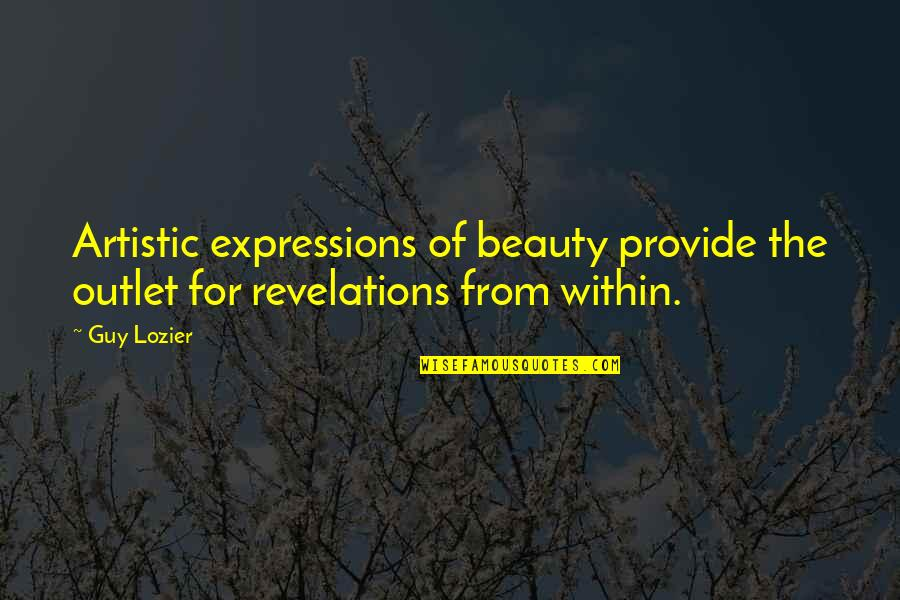 Beauty And Reality Quotes By Guy Lozier: Artistic expressions of beauty provide the outlet for