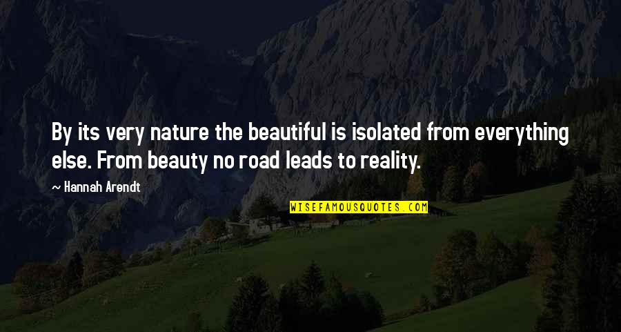 Beauty And Reality Quotes By Hannah Arendt: By its very nature the beautiful is isolated