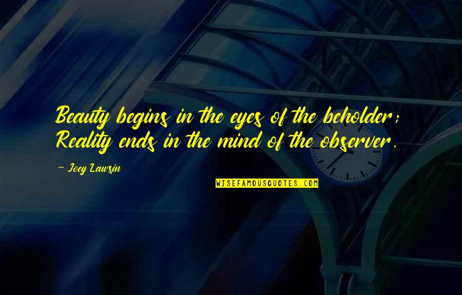 Beauty And Reality Quotes By Joey Lawsin: Beauty begins in the eyes of the beholder;