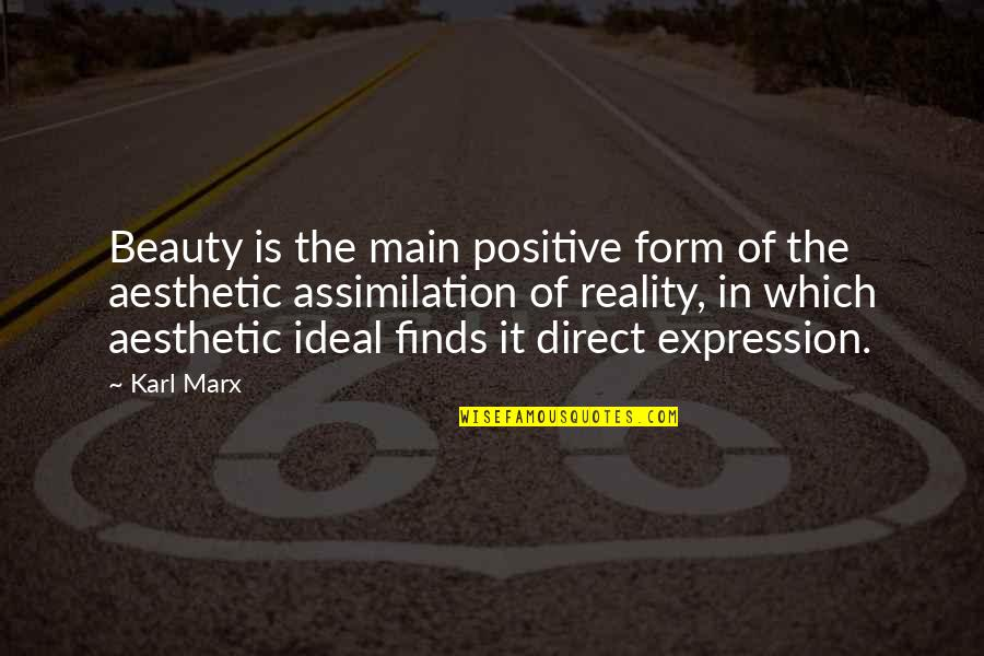Beauty And Reality Quotes By Karl Marx: Beauty is the main positive form of the