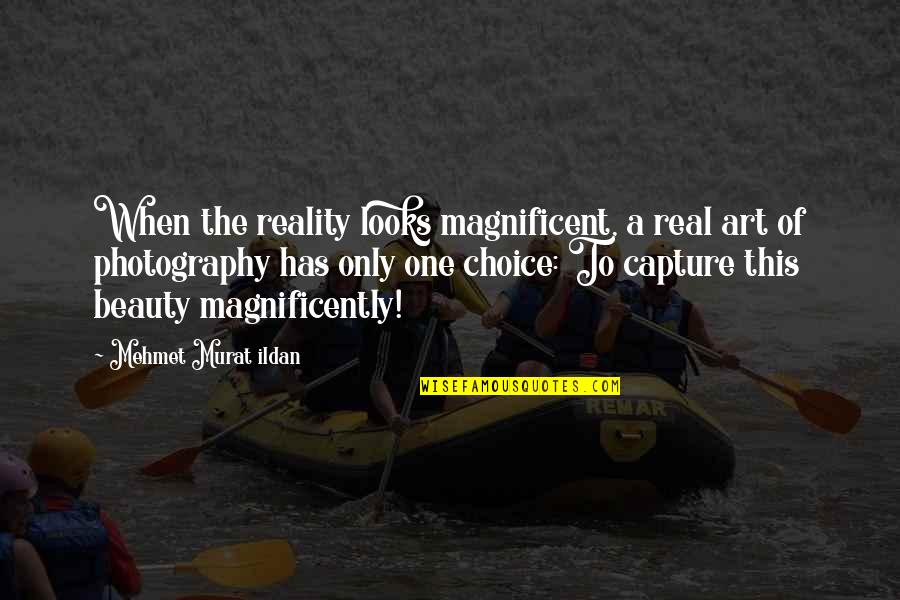 Beauty And Reality Quotes By Mehmet Murat Ildan: When the reality looks magnificent, a real art