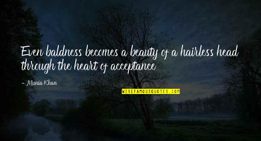 Beauty And Reality Quotes By Munia Khan: Even baldness becomes a beauty of a hairless