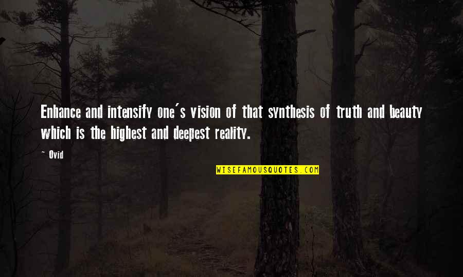 Beauty And Reality Quotes By Ovid: Enhance and intensify one's vision of that synthesis