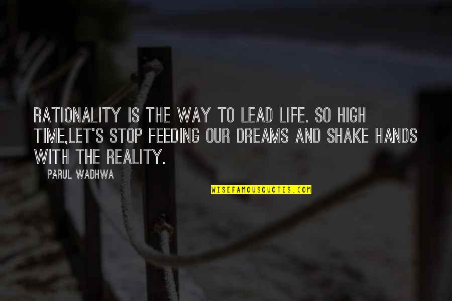 Beauty And Reality Quotes By Parul Wadhwa: Rationality is the way to lead life. So