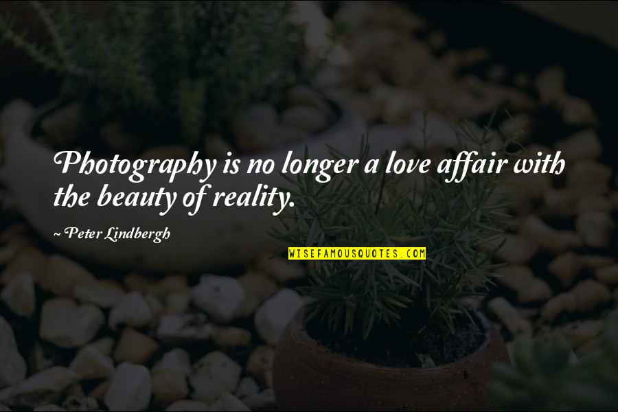 Beauty And Reality Quotes By Peter Lindbergh: Photography is no longer a love affair with