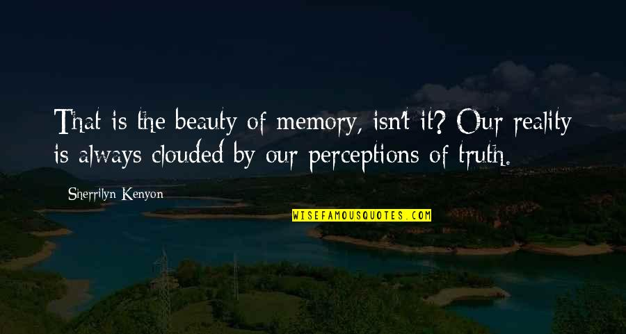 Beauty And Reality Quotes By Sherrilyn Kenyon: That is the beauty of memory, isn't it?