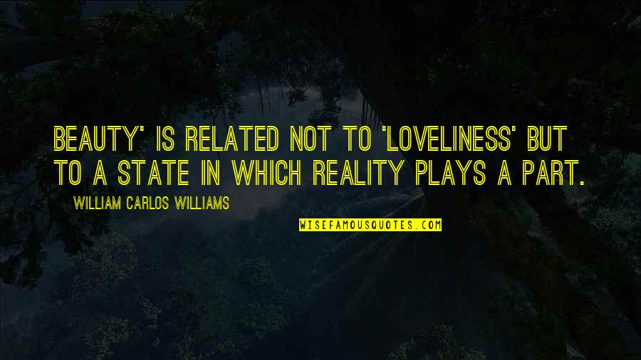 Beauty And Reality Quotes By William Carlos Williams: beauty' is related not to 'loveliness' but to