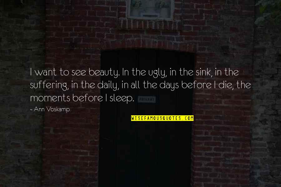 Beauty And Sleep Quotes By Ann Voskamp: I want to see beauty. In the ugly,