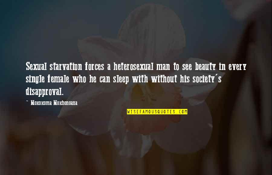 Beauty And Sleep Quotes By Mokokoma Mokhonoana: Sexual starvation forces a heterosexual man to see