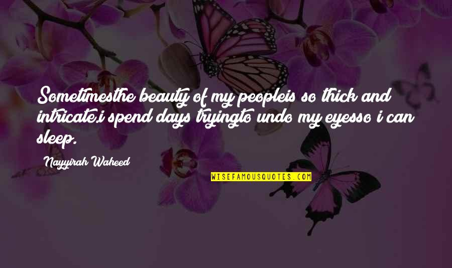 Beauty And Sleep Quotes By Nayyirah Waheed: Sometimesthe beauty of my peopleis so thick and