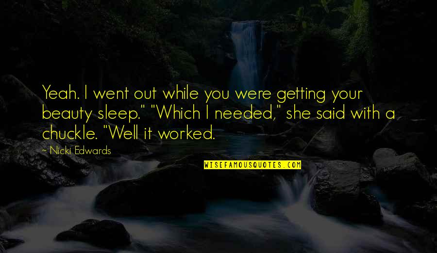 Beauty And Sleep Quotes By Nicki Edwards: Yeah. I went out while you were getting