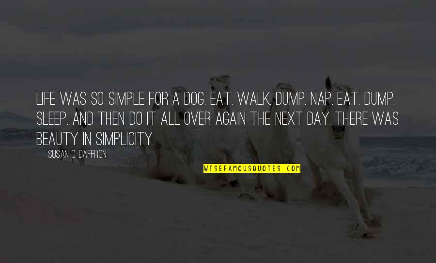 Beauty And Sleep Quotes By Susan C. Daffron: Life was so simple for a dog. Eat.