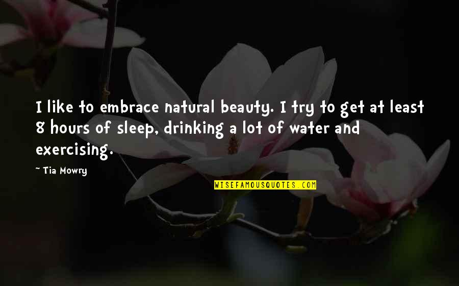 Beauty And Sleep Quotes By Tia Mowry: I like to embrace natural beauty. I try