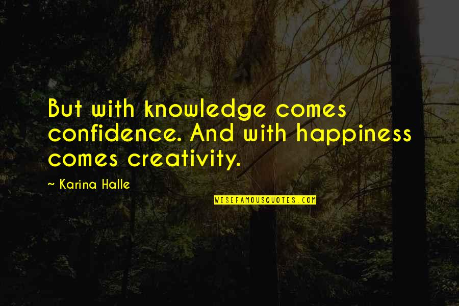 Beauty And The Beast Belle's Magical World Quotes By Karina Halle: But with knowledge comes confidence. And with happiness