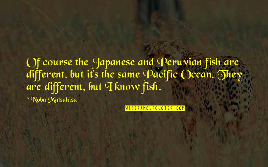 Beauty And The Beast Belle's Magical World Quotes By Nobu Matsuhisa: Of course the Japanese and Peruvian fish are
