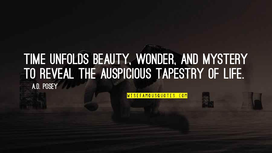 Beauty And Time Quotes By A.D. Posey: Time unfolds beauty, wonder, and mystery to reveal
