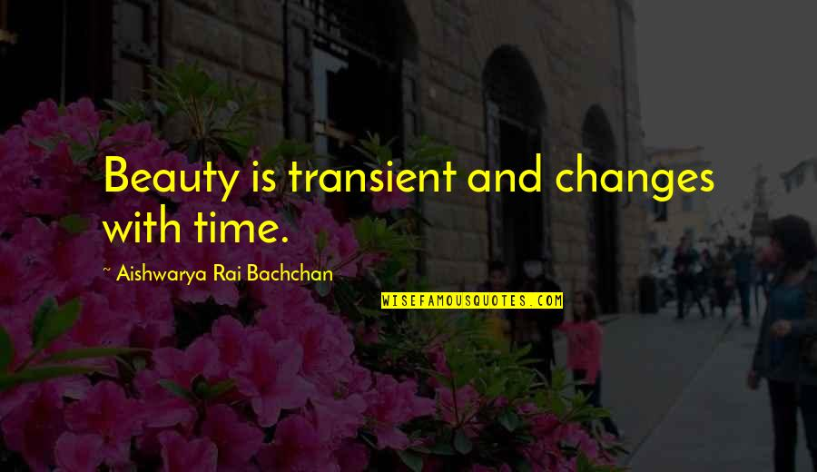Beauty And Time Quotes By Aishwarya Rai Bachchan: Beauty is transient and changes with time.